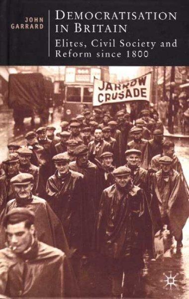 Democratisation in Britain: Elites, Civil Society and Reform Since 1800