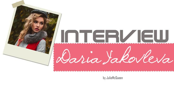 JulieMcQueen: Interview with...Daria Yakovleva http://juliemcqueen.blogspot.ru/2014/11/interview-withdaria-yakovleva.html