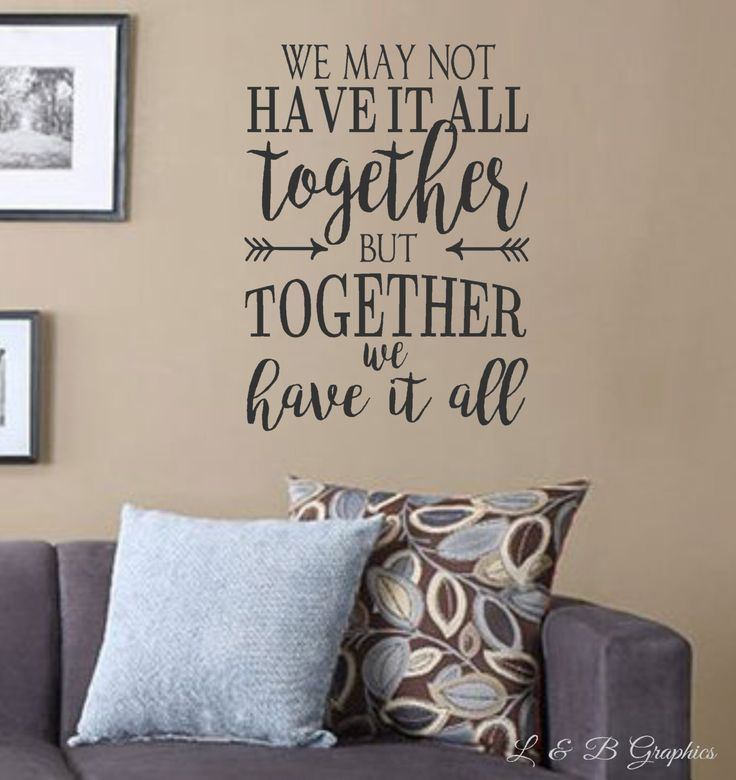 we may not have it all together but together we have it all vinyl wall decal quotes decals words for the wall home decor family quotes - Home Decor Quotes