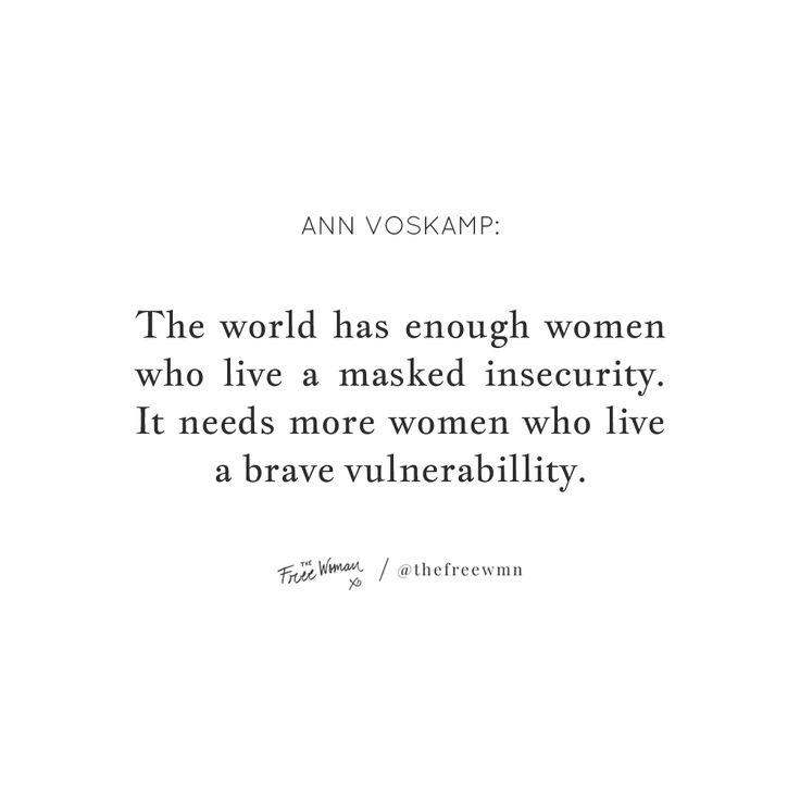 """""""The world has enough women who live a masked insecurity. It needs more women who live brave vulnerability."""" - Ann Voskamp 