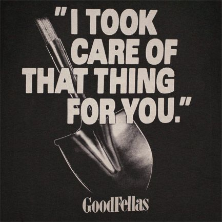 GOODFELLAS Took Care Of The Thing For You Black Tee Shirt