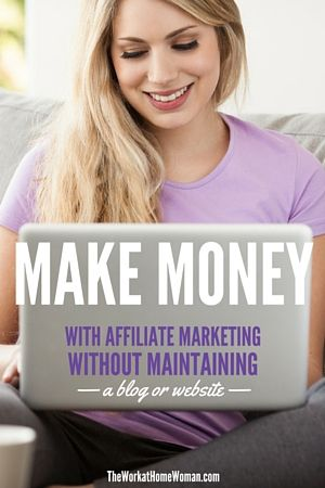 Make Money with Affiliate Marketing without Maintaining a Blog or Website