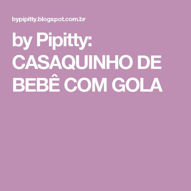 by Pipitty: CASAQUINHO DE BEBÊ COM GOLA