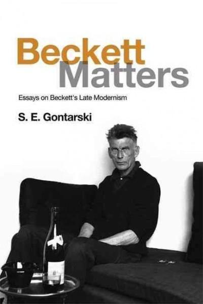 Beckett Matters: Essays on Beckett's Late Modernism