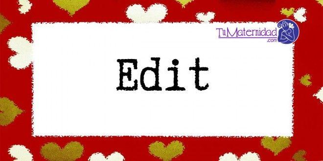 Conoce el significado del nombre Edit #NombresDeBebes #NombresParaBebes #nombresdebebe - http://www.tumaternidad.com/nombres-de-nina/edit/