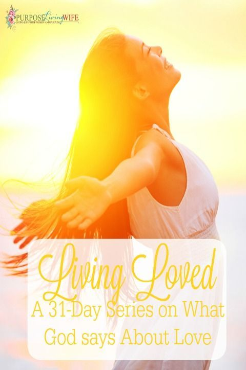 Living Loved ~ A 31 Day Series on What God Says About Love purposelivingwife.com In Come learn alongside me as I dig deep and learn more about what God says it means to love, to be loved, and to truly understand His great love.