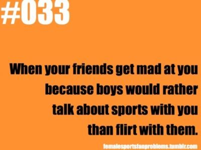 not my fault I know the game better than most guys    Female Sports Fan Problems
