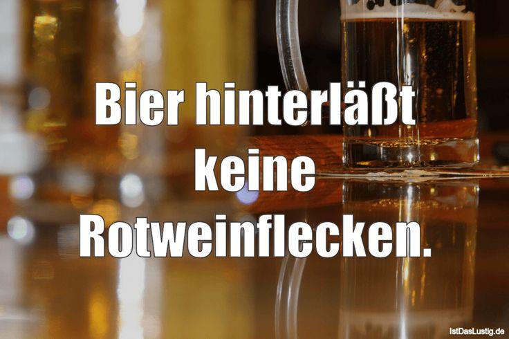 Bier hinterläßt keine Rotweinflecken. ... gefunden auf https://www.istdaslustig.de/spruch/3724 #lustig #sprüche #fun #spass