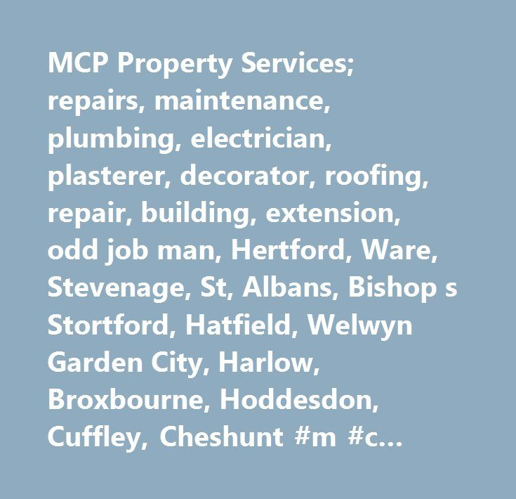MCP Property Services; repairs, maintenance, plumbing, electrician, plasterer, decorator, roofing, repair, building, extension, odd job man, Hertford, Ware, Stevenage, St, Albans, Bishop s Stortford, Hatfield, Welwyn Garden City, Harlow, Broxbourne, Hoddesdon, Cuffley, Cheshunt #m #c #plumbing…