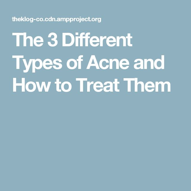 The 3 Different Types of Acne and How to Treat Them
