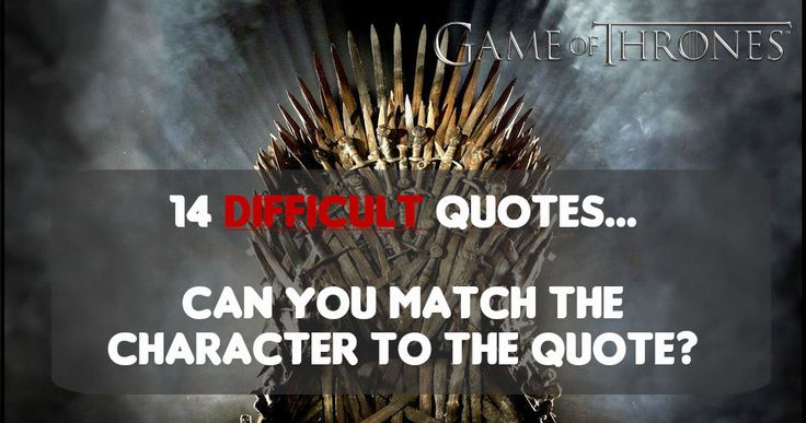 Can You Match These Game of Thrones Quotes With These Characters?