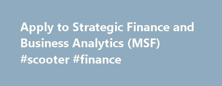 Apply to Strategic Finance and Business Analytics (MSF) #scooter #finance http://finances.remmont.com/apply-to-strategic-finance-and-business-analytics-msf-scooter-finance/  #strategic finance # Eligibility Requirements for Completed Degree You are eligible to apply to the programme with one the following degrees: Bachelor of Science in Economics and Business Administration, completed in a Finnish university Bachelor of Business Administration,completed in a Finnish University of Applied…