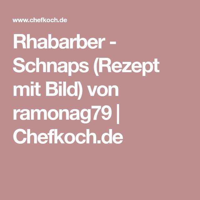Rhabarber - Schnaps (Rezept mit Bild) von ramonag79 | Chefkoch.de