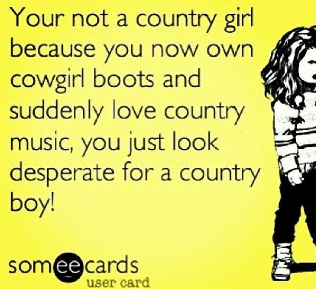 I hate country music, but now I want to fit in. Delusional and confused, perhaps? Lol, smh!
