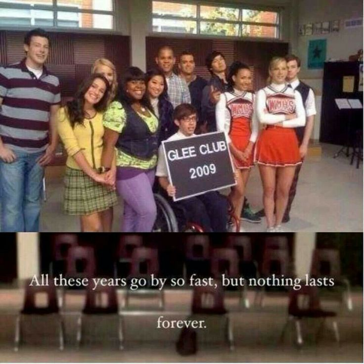 Glee club 2009 Yes go buy so fast, But nothing lasts forever