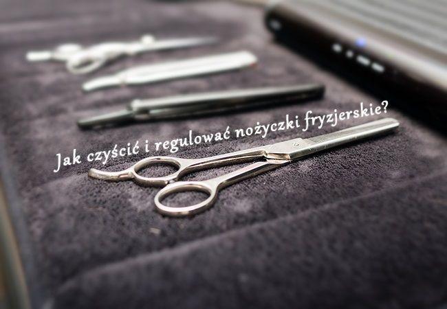 Jak czyścić i regulować nożyczki fryzjerskie?