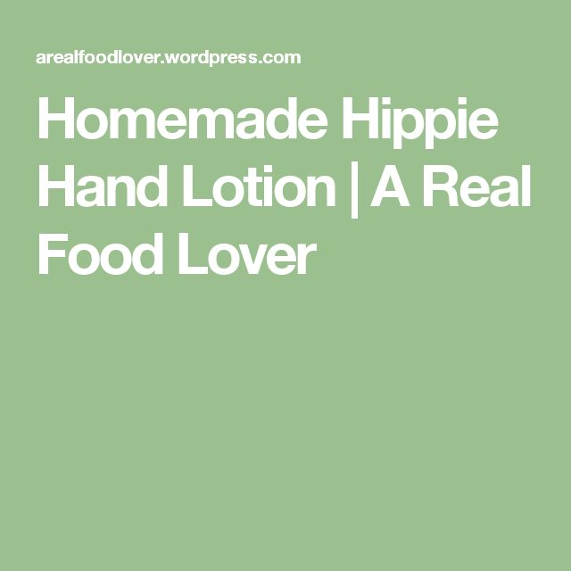 Homemade Hippie Hand Lotion | A Real Food Lover