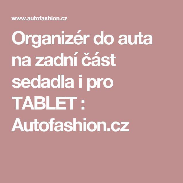 Organizér do auta na zadní část sedadla i pro TABLET : Autofashion.cz