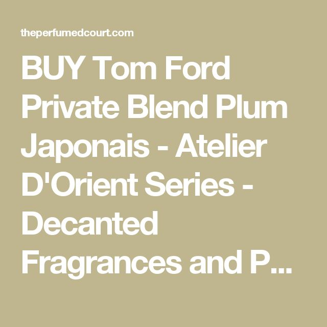 BUY Tom Ford Private Blend Plum Japonais - Atelier D'Orient Series - Decanted Fragrances and Perfume Samples - The Perfumed Court