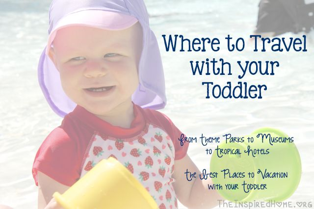 TheInspiredHome.org // Where to vacation with your toddler. The best theme parks, museums, hotels and water parks for your toddler.