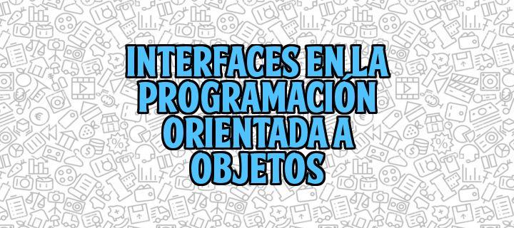 Interfaces En La Programación Orientada A Objetos  http://gorkamu.com/2017/01/interfaces-la-programacion/