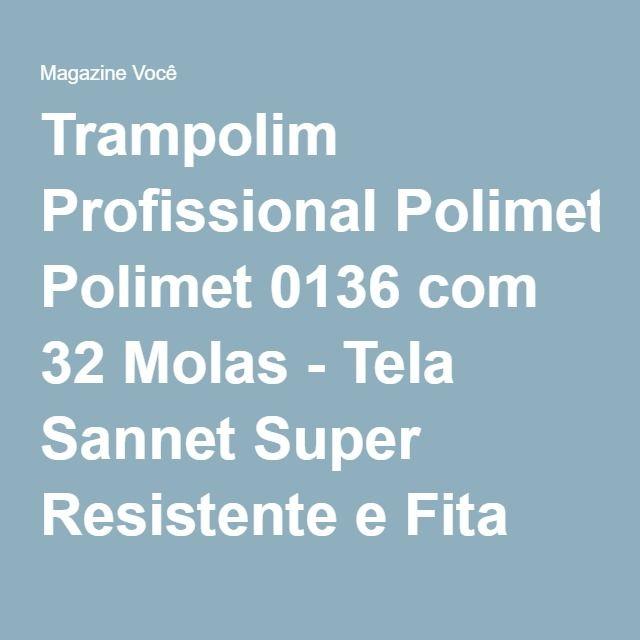 Trampolim Profissional Polimet 0136 com 32 Molas - Tela Sannet Super Resistente e Fita Militar 50mm - Magazine Gatapreta