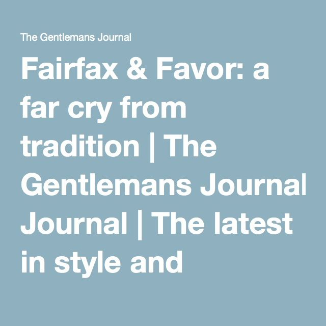 Fairfax & Favor: a far cry from tradition | The Gentlemans Journal | The…