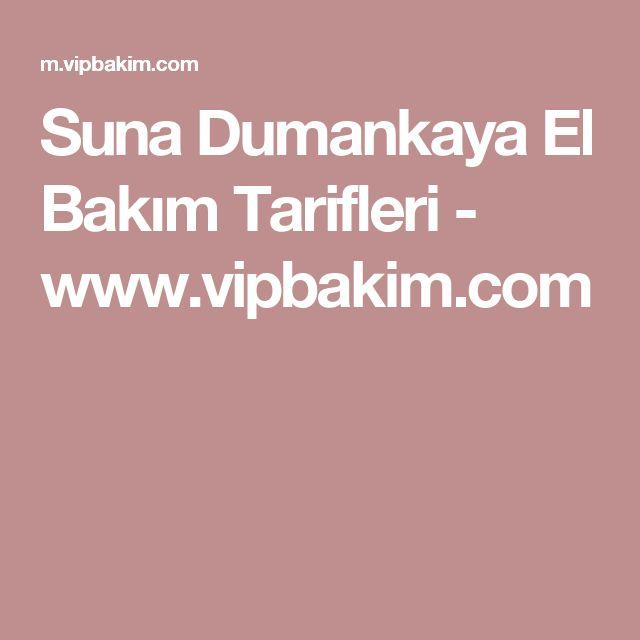 Suna Dumankaya El Bakım Tarifleri - www.vipbakim.com