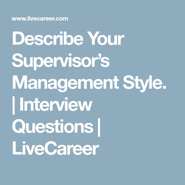 Describe Your Supervisor\u0027s Management Style Interview Questions