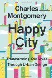 Happy city :  transforming our lives through urban design /  Charles Montgomery. http://encore.fama.us.es/iii/encore/record/C__Rb2687117?lang=spi