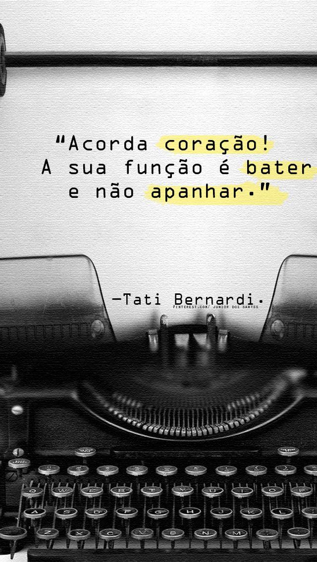 — Tati Bernardi. https://br.pinterest.com/dossantos0445/al%C3%A9m-de-voc%C3%AA/