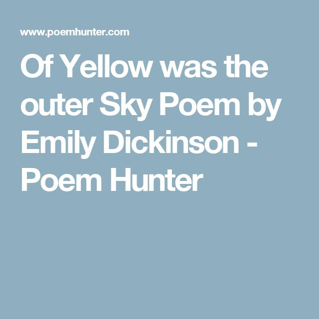 Of Yellow was the outer Sky Poem by Emily Dickinson - Poem Hunter