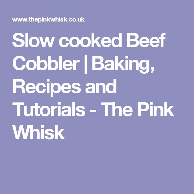 Slow cooked Beef Cobbler | Baking, Recipes and Tutorials - The Pink Whisk
