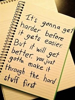 """It's gonna get harder before it gets easier. But it will get better, you just gotta make it through the hard stuff first"" - It will take time for recovery from knee replacement surgery."