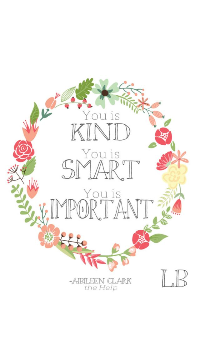 """You is kind, you is smart, you is important"" The Help, AMAZING BOOK!!"