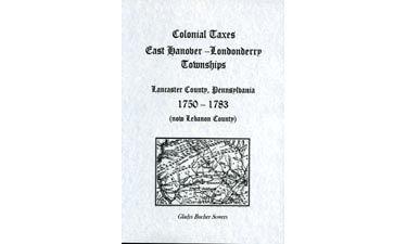 Colonial Taxes East Hanover-Londonderry Townships, Lancaster Co., Pennsylvania, 1750-1783 (now Lebanon County)