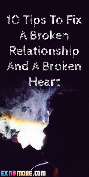 10 Tips To Fix A Broken Relationship And A Broken Heart