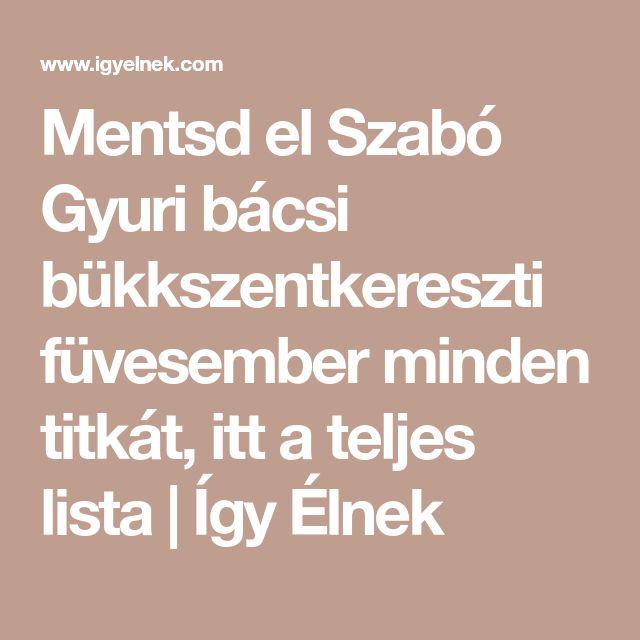 Mentsd el Szabó Gyuri bácsi bükkszentkereszti füvesember minden titkát, itt a teljes lista | Így Élnek