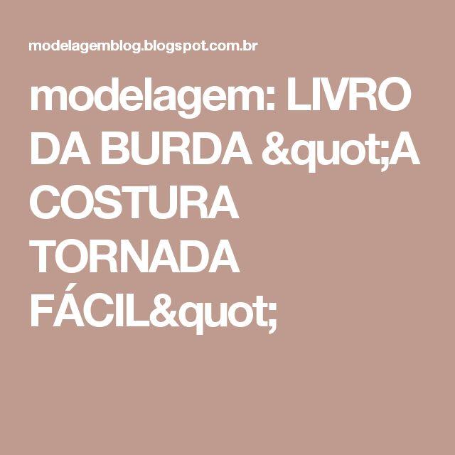 """modelagem: LIVRO DA BURDA """"A COSTURA TORNADA FÁCIL"""""""
