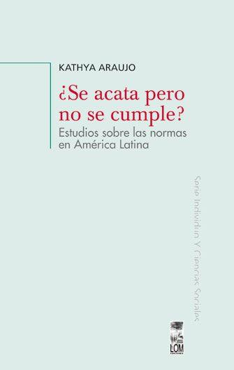 Araujo, Kathya. Se acata pero no se cumple? estudios sobre las normas en América Latina