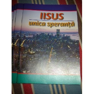 Jesus our only Real Hope / Evangelistic Booklet in Romanian / 48 pages / Iisus unica speranta  $8.99