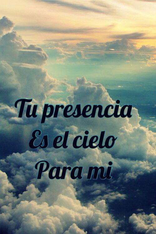 Tu presencia Es el cielo Para mi