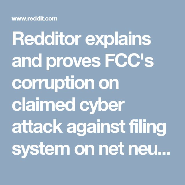 Redditor explains and proves FCC's corruption on claimed cyber attack against filing system on net neutrality : bestof