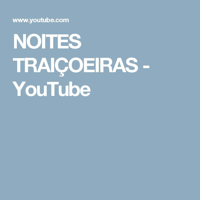 NOITES TRAIÇOEIRAS - YouTube