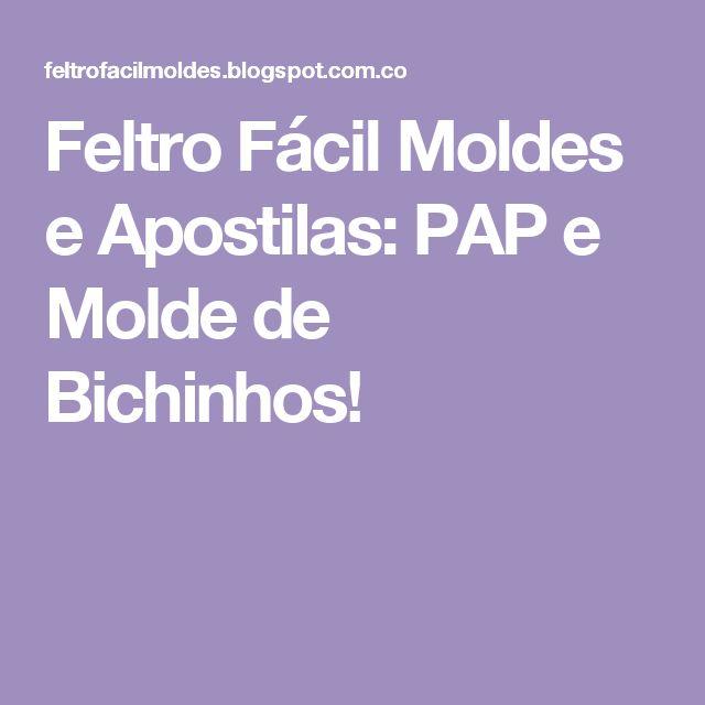 Feltro Fácil Moldes e Apostilas: PAP e Molde de Bichinhos!