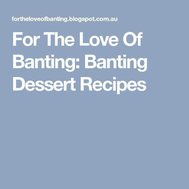 For The Love Of Banting: Banting Dessert Recipes