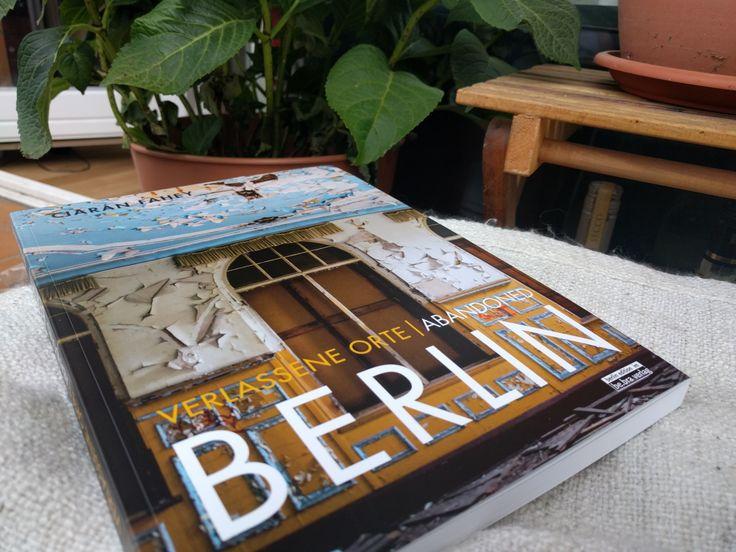 Buchkritik   Ciaran Fahey: Verlassene Orte. Abandoned Berlin