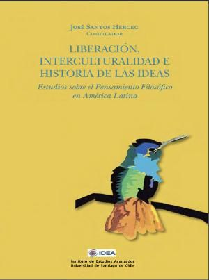 Liberación, interculturalidad e historia de las ideas: estudios sobre el pensamiento filosófico en América Latina, por académico José Santos
