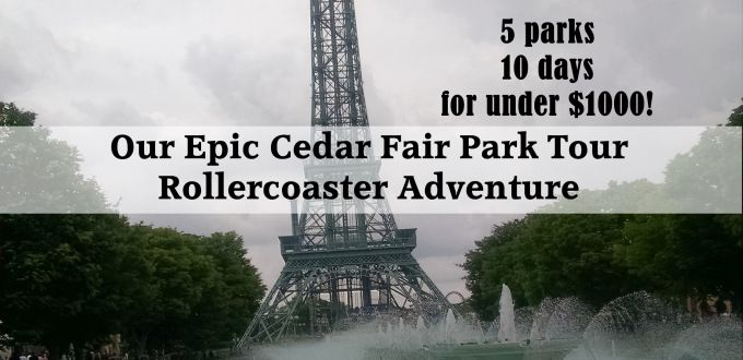 Our Epic Cedar Fair Park Tour Roller Coaster Adventure Part 2: 5 parks, 10 days, for under $1000. | My Meena Life