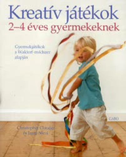 Christopher Clouder – Janni Nicol: Kreatív játékok 2-4 éves gyermekeknek